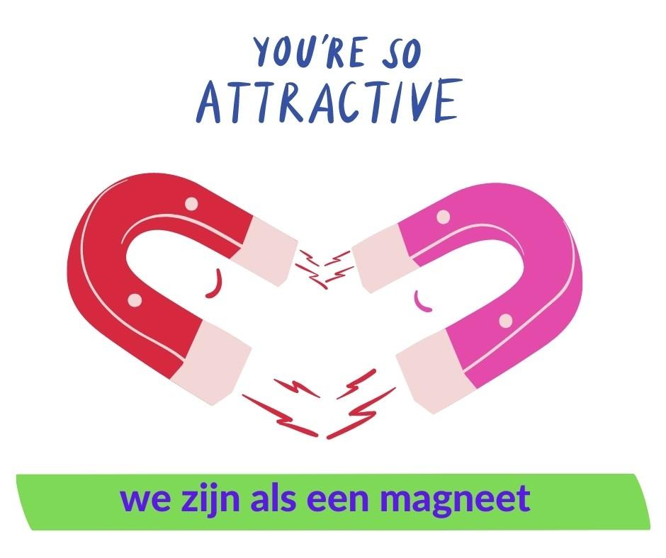 Je bent een magneet